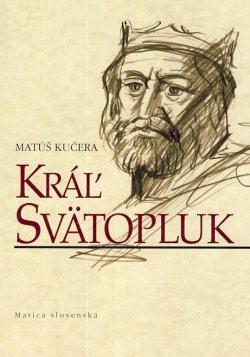 Matúš Kučera: Kráľ Svätopluk