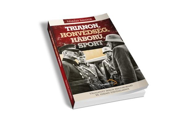 Szakály Sándor: Trianon, honvédség, háború, sport