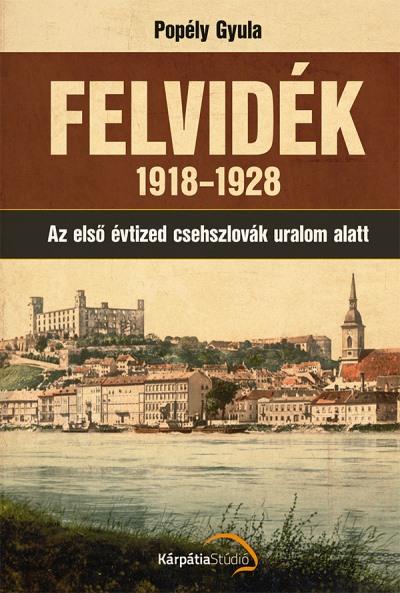 Popély Gyula: Felvidék 1918–1928